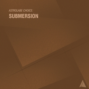 SUBMERSION - Astrolabe Choice/Submersion