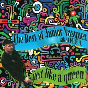 JUNIOR VASQUEZ aka ELLIS D - Just Like A Queen: The Best Of Junior Vasquez aka Ellis D