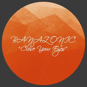 BANAZONIC - Close Your Eyes
