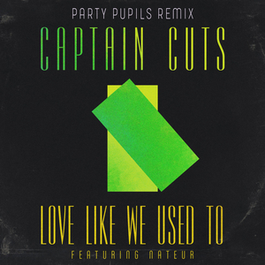 CAPTAIN CUTS/PARTY PUPILS - Love Like We Used To