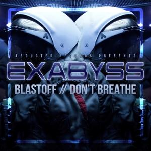EXABYSS - Blastoff/Don't Breathe