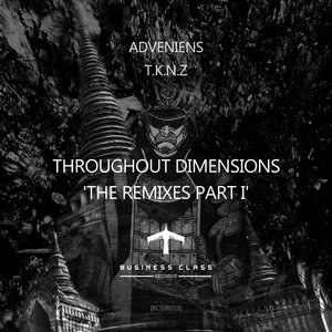 ADVENIENS/TKNZ - Throughout Dimensions: The Remixes Part I