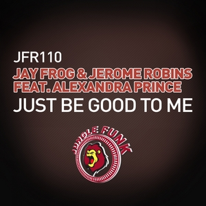 JAY FROG & JEROME ROBINS feat ALEXANDRA PRINCE - Just Be Good To Me