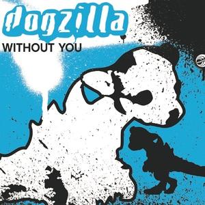 DOGZILLA - Without You