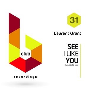 LAURENT GRANT - See I Like You