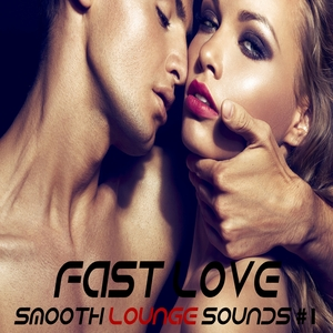 VARIOUS - Fast Love Vol 1 (Smooth Lounge Sounds)