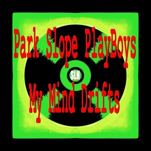 PARK SLOPE PLAYBOYS - My Mind Drifts