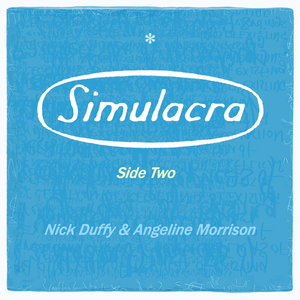 NICK DUFFY & ANGELINE MORRISON - Simulacra, Pt 2