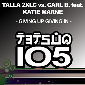 TALLA 2XLC vs CARL B feat KATIE MARNE - Giving Up Giving In