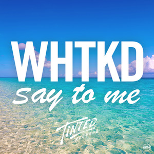 WHTKD - Say To Me