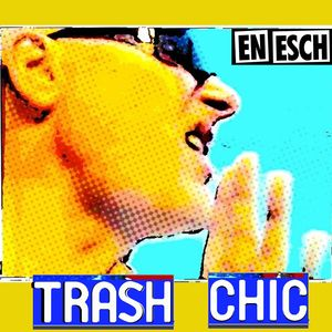 EN ESCH - Trash Chic