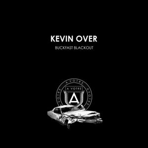 KEVIN OVER - Buckfast Blackout
