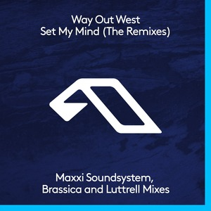 WAY OUT WEST - Set My Mind (The Remixes)