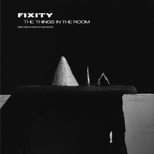 FIXITY - The Things In The Room