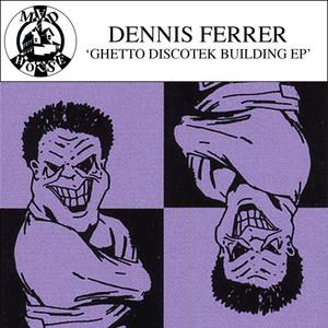 DENNIS FERRER - Ghetto Discotek Building EP