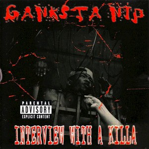 GANKSTA NIP - Interview With A Killa (Explicit)