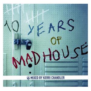 KERRI CHANDLER/VARIOUS - 10 Years Of Madhouse (unmixed Tracks)