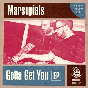 MARSUPIALS - Gotta Get You