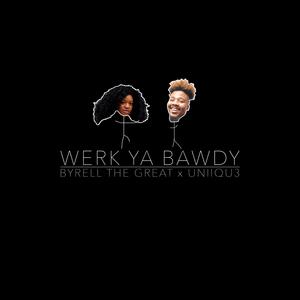 BYRELL THE GREAT - Werk Ya Bawdy