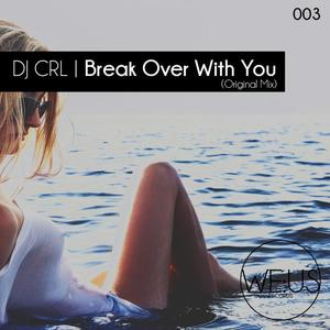 DJ CRL - Break Over With You