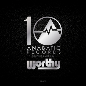 WORTHY/VARIOUS - 10 Years Of Anabatic (unmixed tracks)
