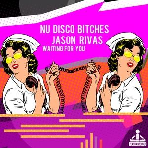 NU DISCO BITCHES/JASON RIVAS - Waiting For You