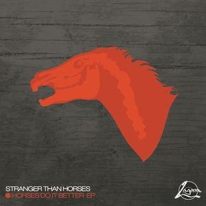 STRANGER THAN HORSES - Horses Do It Better