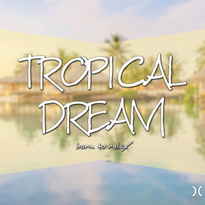 VARIOUS - Tropical Dream: Born To Relax