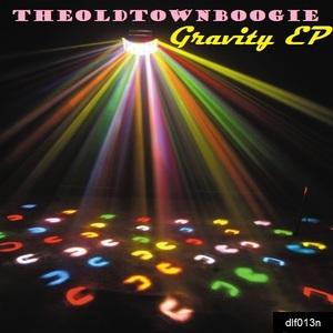 THEOLDTOWNBOOGIE - Gravity EP