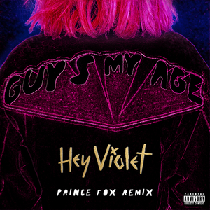 HEY VIOLET - Guys My Age (Explicit Prince Fox Remix)