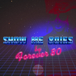 FOREVER 80 - Show Me 80ies