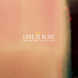 LOUIS THE CHILD feat ELOHIM - Love Is Alive