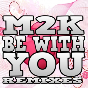 M2K - Be With You (Remixes)