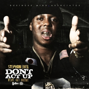 STEPHON ERKEL - Dont Act Up (feat Ray Rizzle) (Explicit)