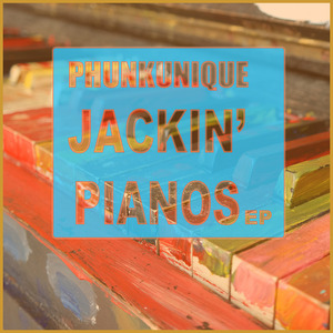PHUNKUNIQUE - Jackin' Pianos