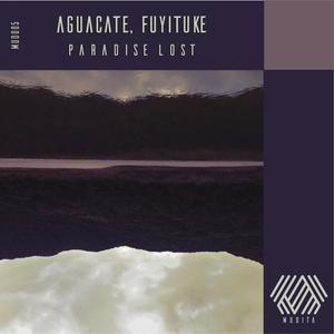 AGUACATE & FUYITUKE - Paradise Lost