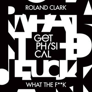 ROLAND CLARK - What The F**k