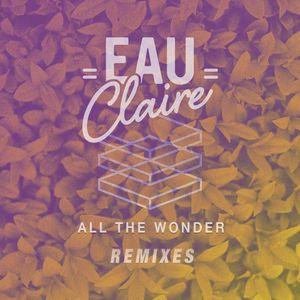 EAU CLAIRE - All The Wonder Remixes