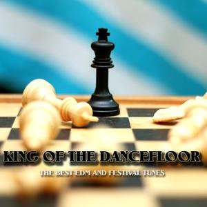 VARIOUS - King Of The Dancefloor (The Best EDM & Festival Tunes)