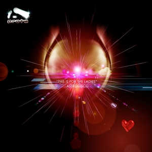 ASTRODISCO/ALPHATECH/DAUS - This Is For The Ladies Remix EP