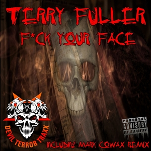 TERRY FULLER - Fuck Your Face