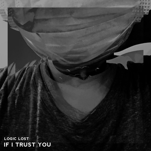 LOGIC LOST - If I Trust You EP