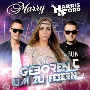 MARRY & HARRIS & FORD - Geboren Um Zu Feiern