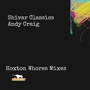 ANDY CRAIG - Hoxton Whores Mixes