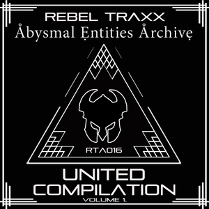 VARIOUS - Rebel Traxx & Abysmal Entities Archive United Compilation
