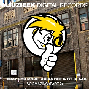 PRAY FOR MORE/AKIRA DEE/GT SLAAG - So Amazing Part 2