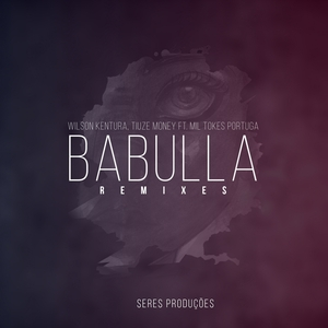 WILSON KENTURA & TIUZE MONEY feat MIL TOKES PORTUGA - Babulla (Remixes)