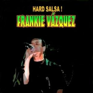 FRANKIE VAZQUEZ - Hard Salsa