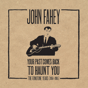 JOHN FAHEY - Your Past Comes Back To Haunt You/The Fonotone Years (1958-1965)