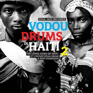 THE DRUMMERS OF THE SOCIETE ABSOLUMENT GUININ - Soul Jazz Records Presents Vodou Drums In Haiti 2/The Living Gods Of Haiti a 21st Century Ritual Drums & Spirit Possession